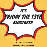 FRIDAY THE 13TH BLOGTOBER .